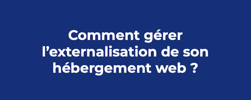 Comment gérer l'externalisation de son hébergement web ?